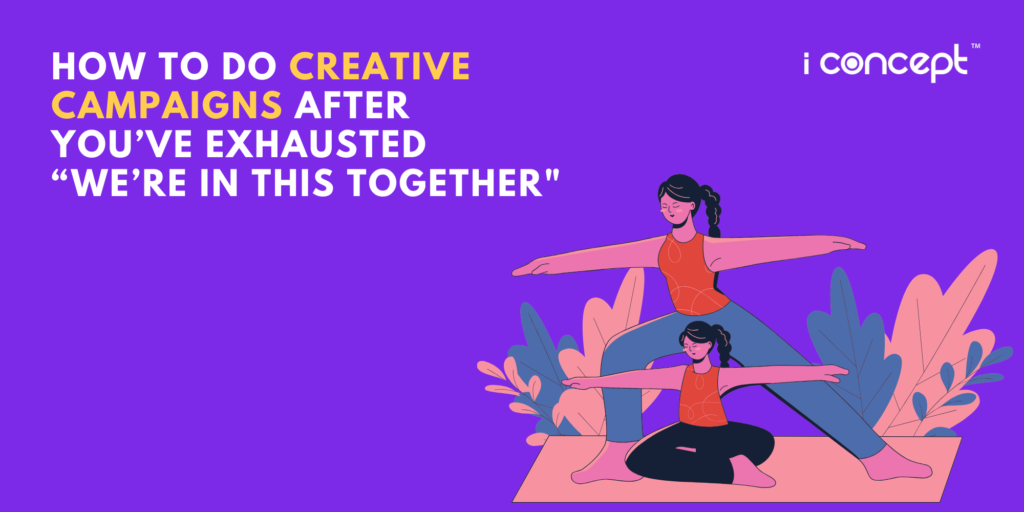 creative campaigns during COVID-19 and surviving