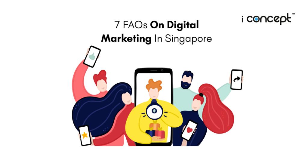 7 FAQs on Digital Marketing in Singapore: A